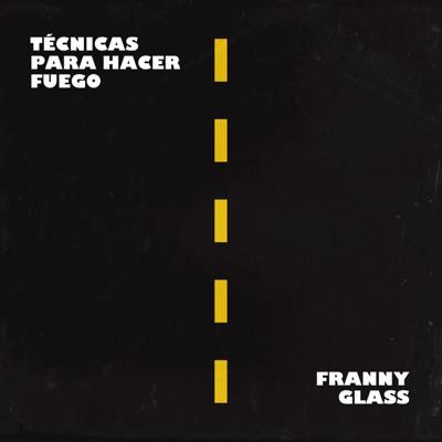 Técnicas para Hacer Fuego - Single - Franny Glass