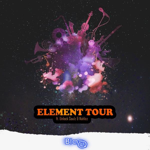 Element Tour (feat  Unlock Soulz & Nahlez) - Single by Blaq Q