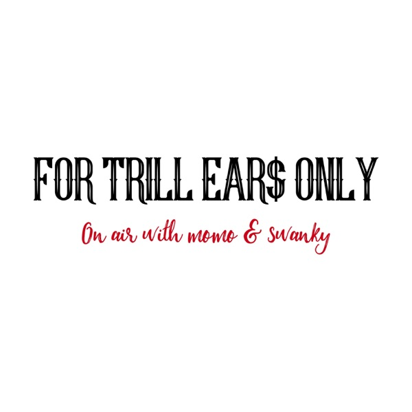 For Trill Ear$ Only