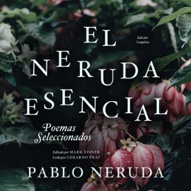 El Neruda Esencial [The Essential Neruda]: Poemas Seleccionados (Unabridged) audiobook