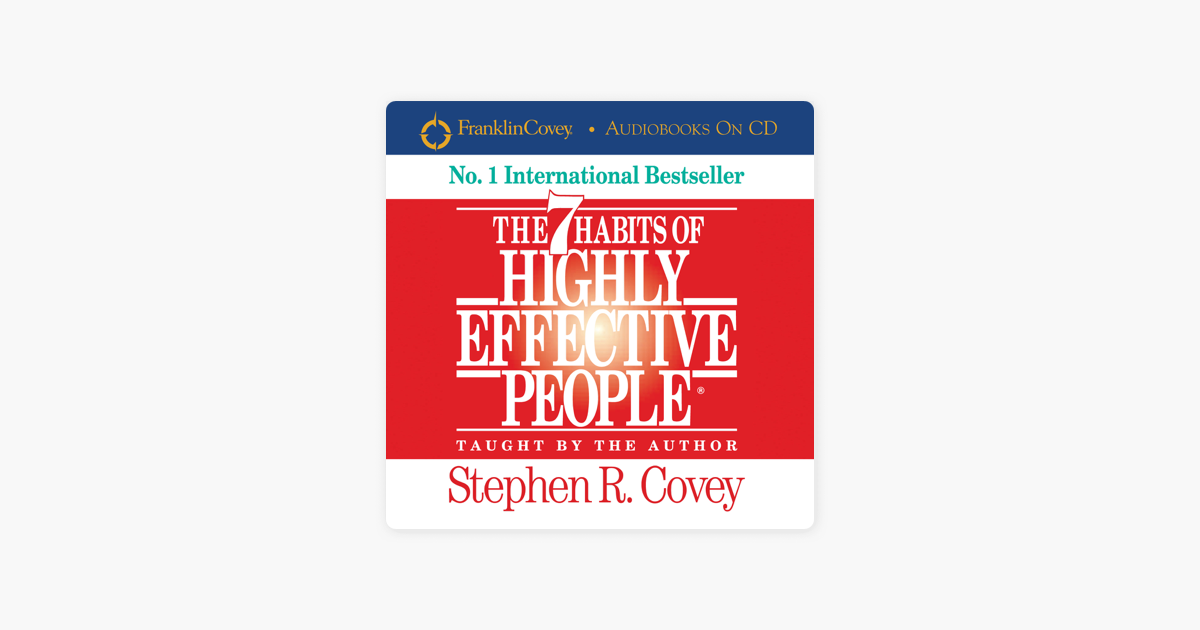The 7 Habits Of Highly Effective People (Abridged) - Stephen R. Covey