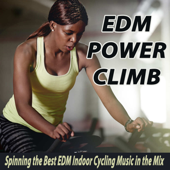 EDM Power Climb (Spinning the Best EDM Indoor Cycling Music in the Mix) & DJ Mix