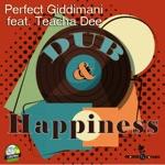 Perfect Giddimani - Dub & Happiness (feat. Teacha Dee)
