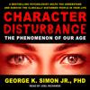 George K. Simon, Jr., Ph.D. - Character Disturbance: The Phenomenon of Our Age artwork