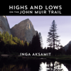 Inga Aksamit - Highs and Lows on the John Muir Trail (Unabridged)  artwork