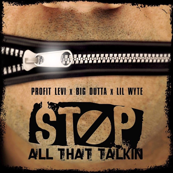 Stop All That Talkin (feat. Big Dutta & Lil Wyte) - Single