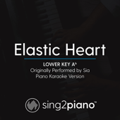 Elastic Heart (Lower Key Ab) Originally Performed by Sia] [Piano Karaoke Version]