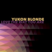Yukon Blonde - Love The Way You Are