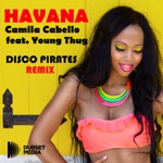 Havana (Disco Pirates Unofficial Remix) [Young Thug & Camila Cabello] - Single