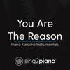 You Are the Reason (Higher Key - Originally Performed by Calum Scott) [Piano Karaoke Version] - Sing2Piano