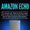Amazon Echo: The Ultimate User Guide for Amazon Alexa, Echo 2, Echo Show, Echo Spot, Echo Plus, Fire TV, Echo Connect & Echo Buttons (Version 2018): Step by Step Guide, Settings, Skills & Easter Eggs (Unabridged)