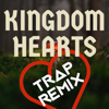 Kingdom Hearts (Trap Remix) - Trap Remix Guys