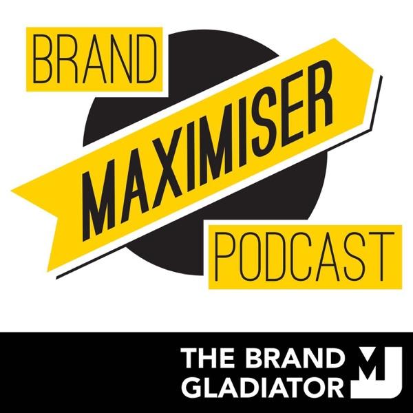 The Brand Maximiser Podcast: Marketing   Branding   Insight