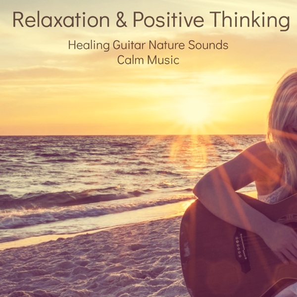 7bc436d1ac90 Relaxation   Positive Thinking – Healing Guitar Nature Sounds Calm Music to  Guide You into a Deep Relaxation and Positive State of Mind for Meditation  and ...