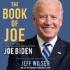 Jeff Wilser - The Book of Joe: The Life, Wit, and (Sometimes Accidental) Wisdom of Joe Biden  artwork