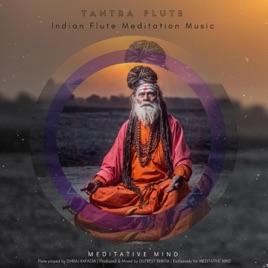 Tantra Flute (Indian Flute Meditation Music) by Meditative