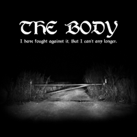 The Body - I Have Fought Against It, But I Can't Any Longer. artwork