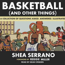 Basketball (and Other Things): A Collection of Questions Asked, Answered, Illustrated (Unabridged) audiobook