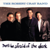 The Robert Cray Band - Don't Be Afraid of the Dark  artwork