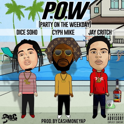 Cyph Mike - P.O.W. (Party On the Weekday) [feat. Dice Soho & Jay Critch] - Single