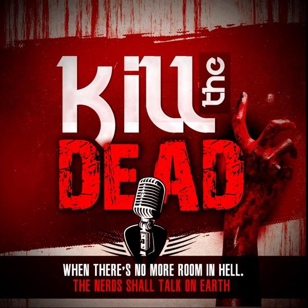Kill The Dead Podcast