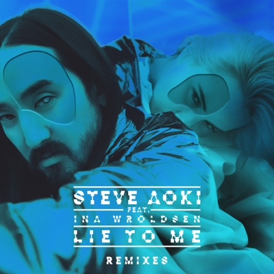 Lie To Me (feat. Ina Wroldsen) [Remixes Part 2] - Single - Steve Aoki