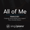 Sing2Piano - All of Me (Female Key) Originally Performed by John Legend] [Piano Karaoke Version] artwork