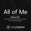 All of Me (Female Key) Originally Performed by John Legend] [Piano Karaoke Version] - Sing2Piano