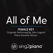 All of Me (Female Key) Originally Performed by John Legend] [Piano Karaoke Version] - Sing2Piano - Sing2Piano
