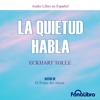 La Quietud Habla [Stillness Speaks] (Unabridged) - Eckhart Tolle