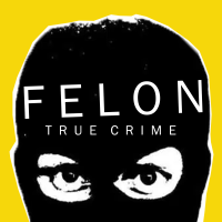 Podcast cover art for Felon True Crime