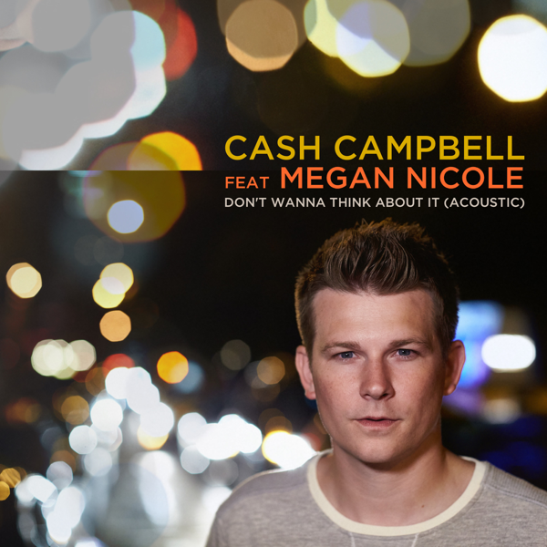 Don't Wanna Think About It (Acoustic) [feat  Megan Nicole] - Single by  Cash Campbell on iTunes