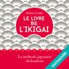Le livre de l'ikigai: La méthode japonaise du bonheur - Bettina Lemke