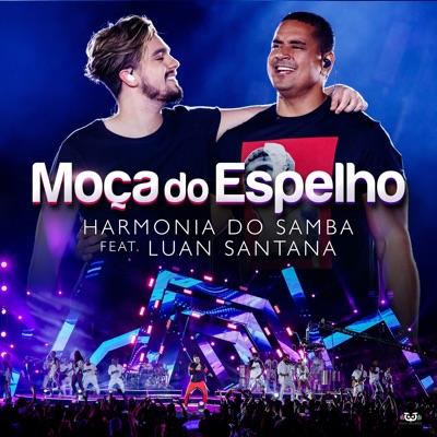 Moça Do Espelho (feat. Luan Santana) [Ao Vivo] - Single - Harmonia do Samba