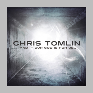 Chris Tomlin - And If Our God Is For Us... (Deluxe Edition)