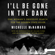 Michelle McNamara - I'll Be Gone in the Dark: One Woman's Obsessive Search for the Golden State Killer (Unabridged)
