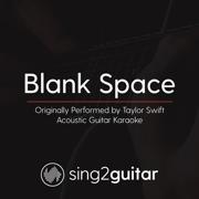 Blank Space (Originally Performed by Taylor Swift) [Acoustic Guitar Karaoke] - Sing2Guitar - Sing2Guitar