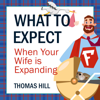 Thomas Hill - What to Expect When Your Wife is Expanding: A Reassuring Month-by-Month Guide for the Father-to-Be, Whether He Wants Advice or Not  artwork