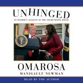 Unhinged: An Insider's Account of the Trump White House (Unabridged) audiobook