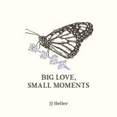 Big Love, Small Moments - JJ Heller