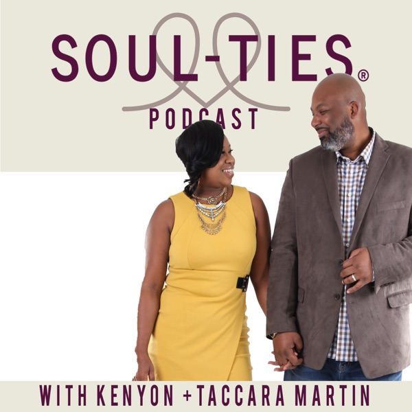 The Soul-Ties™ Podcast With Kenyon & Taccara Martin