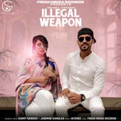 Illegal Weapon Feat. Jasmine Sandlas Garry Sandhu - Garry Sandhu