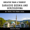 Sabanovic Nihada & Greater Than a Tourist - Greater Than a Tourist: Sarajevo Bosnia and Herzegovina: 50 Travel Tips from a Local (Unabridged) artwork