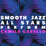 Smooth Jazz All Stars Perform Camila Cabello