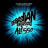 Ingrosso & Alesso - Calling (Lose My Mind)