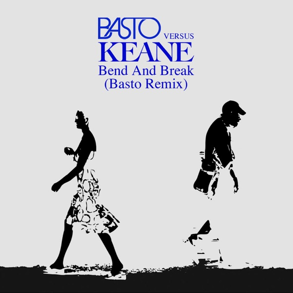 Bend & Break (Basto vs Keane) (Basto Remix) - Single