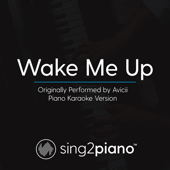 Wake Me up (Originally Performed by Avicii) [Piano Karaoke Version]