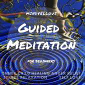 Guided Meditation For Beginners Stress Relaxation Self Love Inner Child Healing Anger Relief Mindvellous - Mindvellous