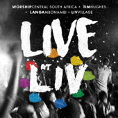 Live at LIV (feat. Worship Central South Africa, Tim Hughes, Langambonambi & LIV Village) - EP