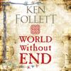 Ken Follett - World Without End: The Kingsbridge Novels, Book 2 (Unabridged) artwork